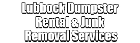 Lubbock Dumpster Rental & Junk Removal Services Logo-We Offer Residential and Commercial Dumpster Removal Services, Portable Toilet Services, Dumpster Rentals, Bulk Trash, Demolition Removal, Junk Hauling, Rubbish Removal, Waste Containers, Debris Removal, 20 & 30 Yard Container Rentals, and much more!